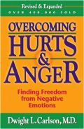 Overcoming Hurts and Anger by Dwight L. Carlson, M.D.