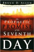 The Prophetic Promise of the Seventh Day by Bruce D. Allen
